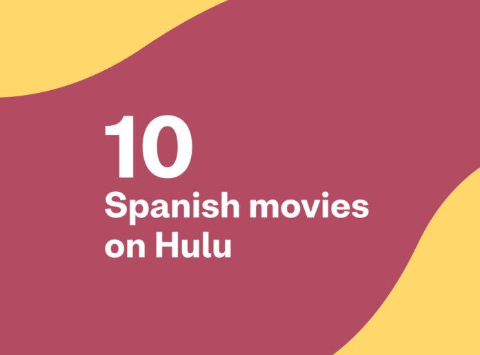 10 Spanish films on Hulu, handpicked by Busuu
